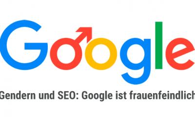 Studie: SEO und gendern: Google ist frauenfeindlich!